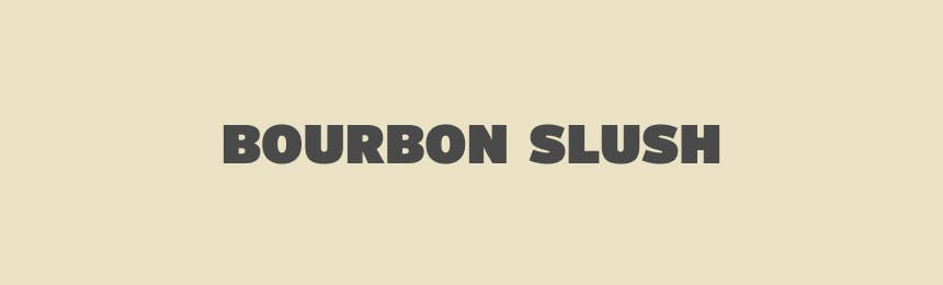 text reading bourbon slush
