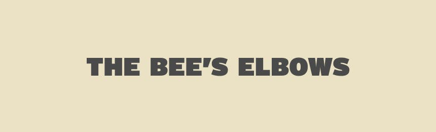 The Bee's Elbows